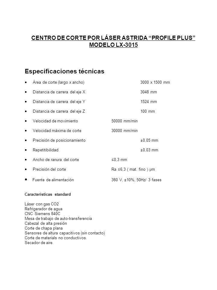 CENTRO DE CORTE POR LÁSER ASTRIDA PROFILE PLUS MODELO LX-3015 Especificaciones técnicas Área de corte (largo x ancho)3000 x 1500 mm Distancia de carre