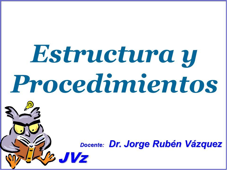Estructura y Procedimientos Dr. Jorge Rubén Vázquez Docente: