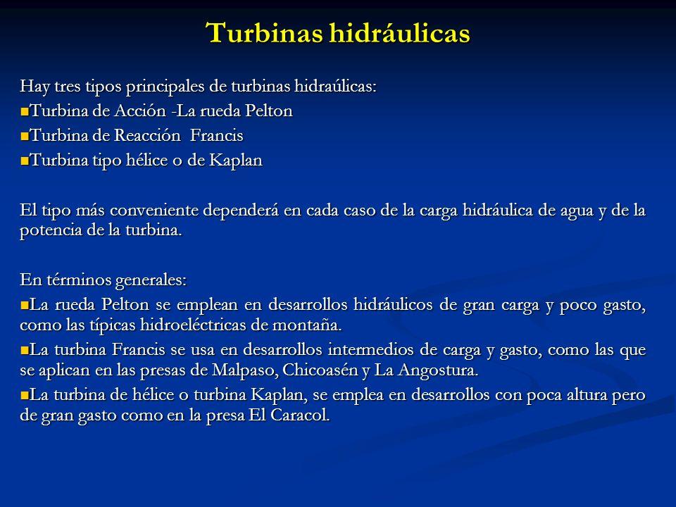 Turbinas hidráulicas Hay tres tipos principales de turbinas hidraúlicas: Turbina de Acción -La rueda Pelton Turbina de Acción -La rueda Pelton Turbina