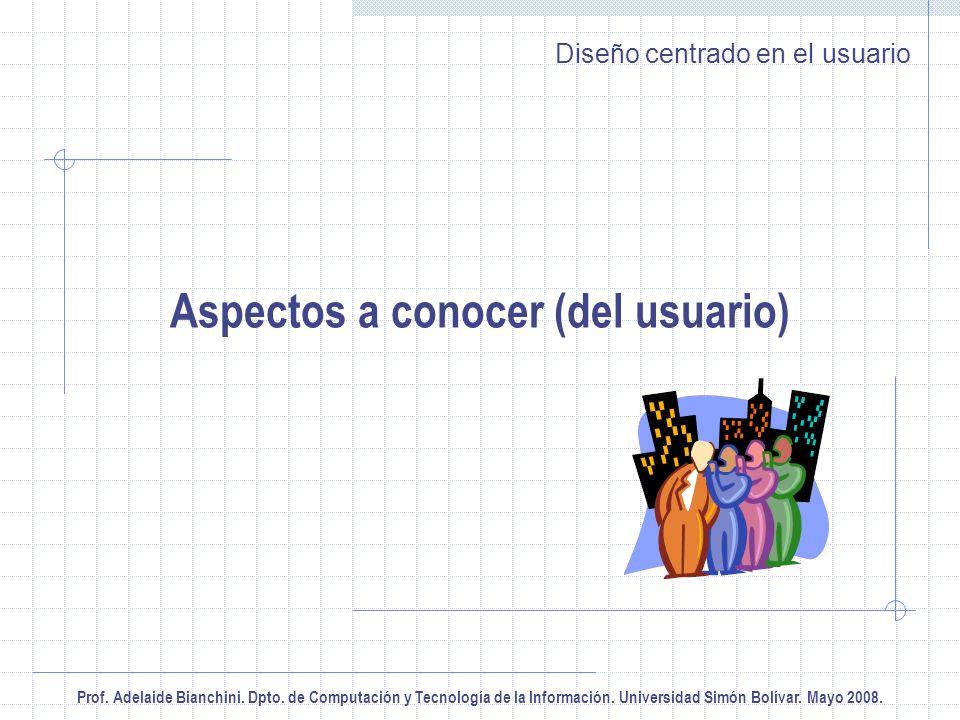 Prof. Adelaide Bianchini. Dpto. de Computación y Tecnología de la Información. Universidad Simón Bolívar. Mayo 2008. Diseño centrado en el usuario Asp