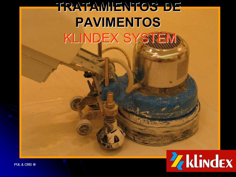PUL & CRIS ® TRATAMIENTOS DE PAVIMENTOS KLINDEX SYSTEM