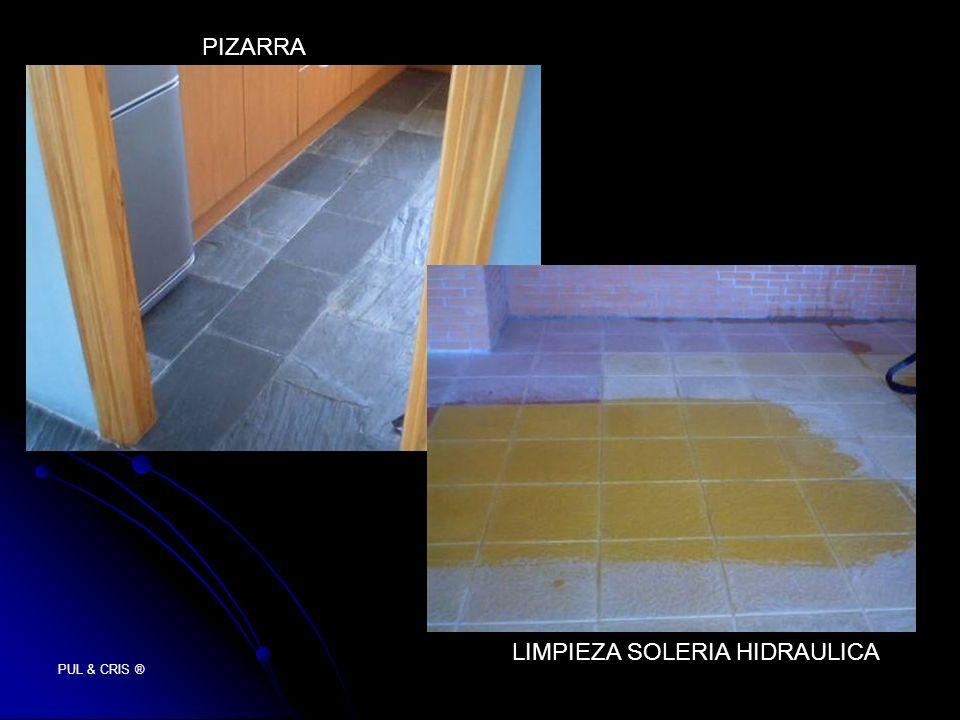 PUL & CRIS ® PIZARRA LIMPIEZA SOLERIA HIDRAULICA