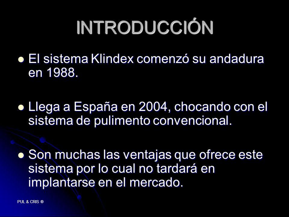 PUL & CRIS ® INTRODUCCIÓN El sistema Klindex comenzó su andadura en 1988. El sistema Klindex comenzó su andadura en 1988. Llega a España en 2004, choc