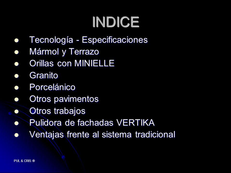 PUL & CRIS ® INDICE Tecnología - Especificaciones Tecnología - Especificaciones Mármol y Terrazo Mármol y Terrazo Orillas con MINIELLE Orillas con MIN