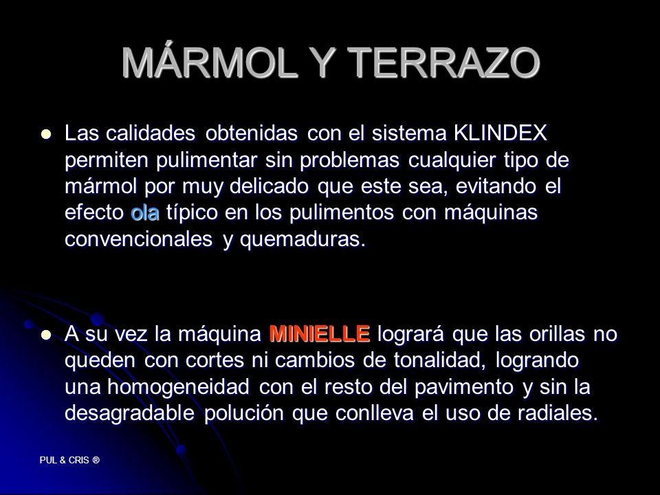 PUL & CRIS ® MÁRMOL Y TERRAZO Las calidades obtenidas con el sistema KLINDEX permiten pulimentar sin problemas cualquier tipo de mármol por muy delica