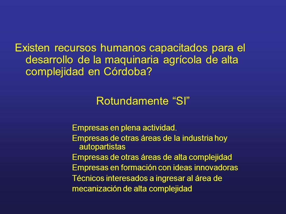 Existen recursos humanos capacitados para el desarrollo de la maquinaria agrícola de alta complejidad en Córdoba? Rotundamente SI Empresas en plena ac