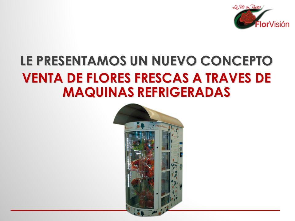 LE PRESENTAMOS UN NUEVO CONCEPTO VENTA DE FLORES FRESCAS A TRAVES DE MAQUINAS REFRIGERADAS