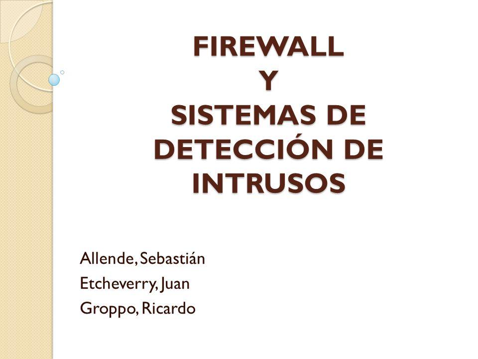 FIREWALL Y SISTEMAS DE DETECCIÓN DE INTRUSOS Allende, Sebastián Etcheverry, Juan Groppo, Ricardo