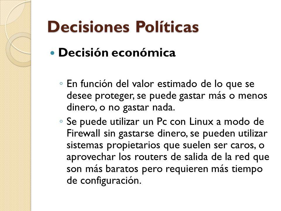 Decisiones Políticas Decisión económica En función del valor estimado de lo que se desee proteger, se puede gastar más o menos dinero, o no gastar nad