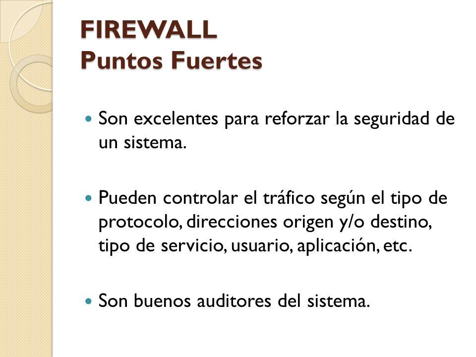 FIREWALL Puntos Fuertes Son excelentes para reforzar la seguridad de un sistema. Pueden controlar el tráfico según el tipo de protocolo, direcciones o