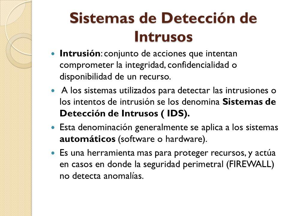 Sistemas de Detección de Intrusos Intrusión: conjunto de acciones que intentan comprometer la integridad, confidencialidad o disponibilidad de un recu