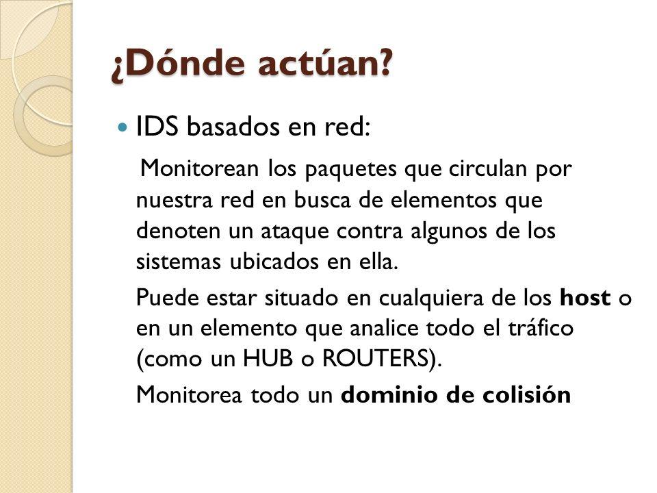 ¿Dónde actúan? IDS basados en red: Monitorean los paquetes que circulan por nuestra red en busca de elementos que denoten un ataque contra algunos de