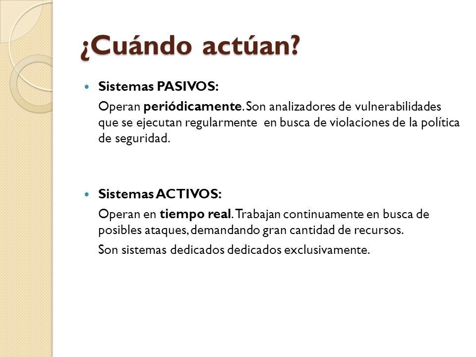 ¿Cuándo actúan? Sistemas PASIVOS: Operan periódicamente. Son analizadores de vulnerabilidades que se ejecutan regularmente en busca de violaciones de