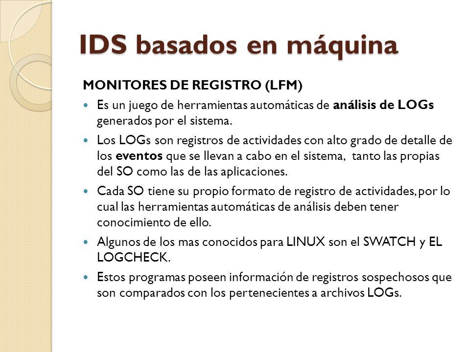 IDS basados en máquina MONITORES DE REGISTRO (LFM) Es un juego de herramientas automáticas de análisis de LOGs generados por el sistema. Los LOGs son