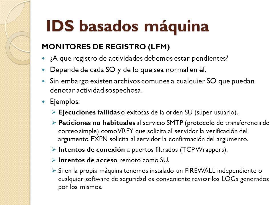 IDS basados máquina MONITORES DE REGISTRO (LFM) ¿A que registro de actividades debemos estar pendientes? Depende de cada SO y de lo que sea normal en