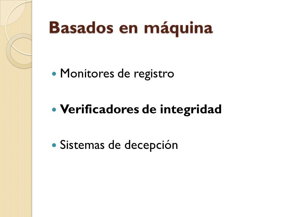 Basados en máquina Monitores de registro Verificadores de integridad Sistemas de decepción