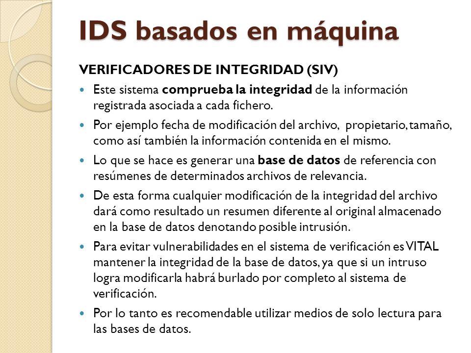 IDS basados en máquina VERIFICADORES DE INTEGRIDAD (SIV) Este sistema comprueba la integridad de la información registrada asociada a cada fichero. Po