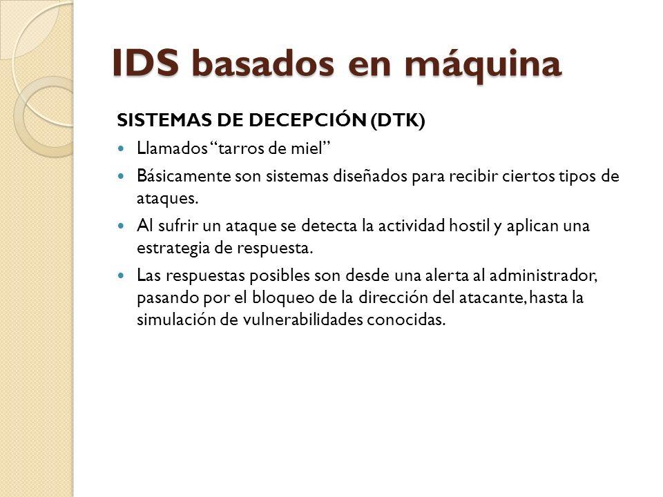 IDS basados en máquina SISTEMAS DE DECEPCIÓN (DTK) Llamados tarros de miel Básicamente son sistemas diseñados para recibir ciertos tipos de ataques. A