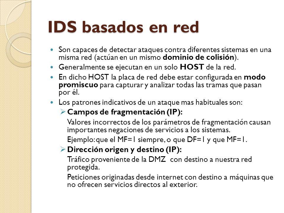 IDS basados en red Son capaces de detectar ataques contra diferentes sistemas en una misma red (actúan en un mismo dominio de colisión). Generalmente