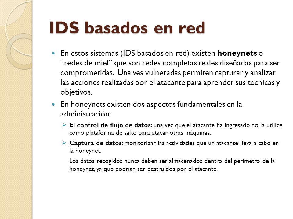 IDS basados en red En estos sistemas (IDS basados en red) existen honeynets o redes de miel que son redes completas reales diseñadas para ser comprome