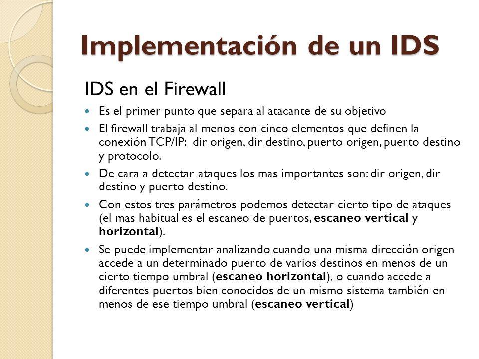 IDS en el Firewall Es el primer punto que separa al atacante de su objetivo El firewall trabaja al menos con cinco elementos que definen la conexión T