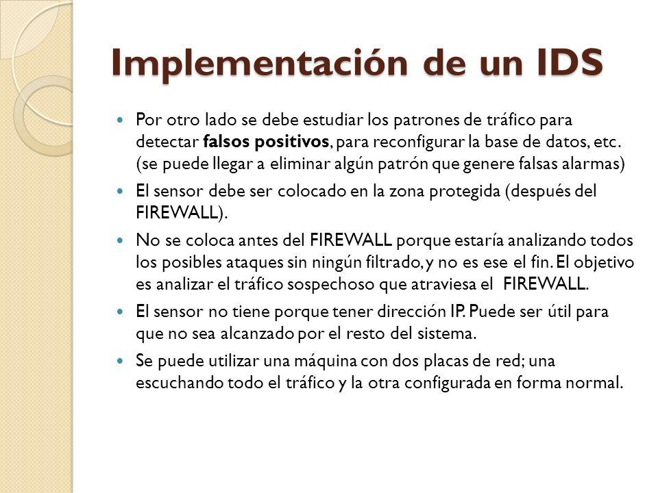Implementación de un IDS Por otro lado se debe estudiar los patrones de tráfico para detectar falsos positivos, para reconfigurar la base de datos, et