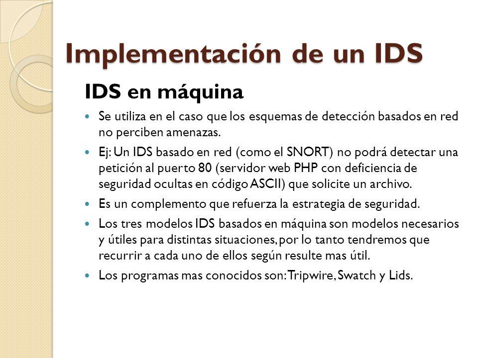 Implementación de un IDS IDS en máquina Se utiliza en el caso que los esquemas de detección basados en red no perciben amenazas. Ej: Un IDS basado en