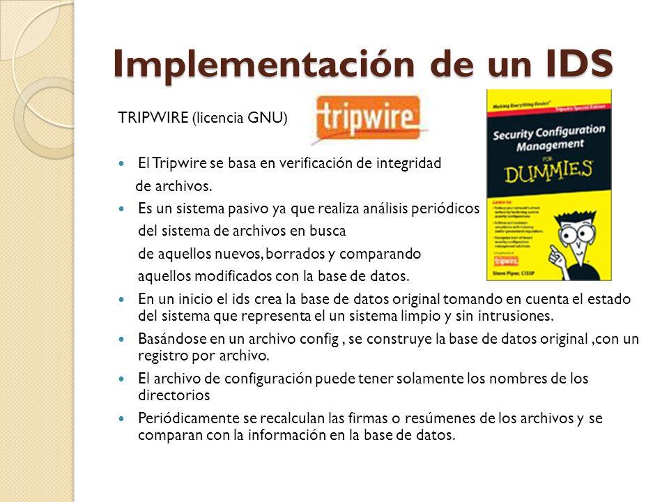 Implementación de un IDS TRIPWIRE (licencia GNU) El Tripwire se basa en verificación de integridad de archivos. Es un sistema pasivo ya que realiza an