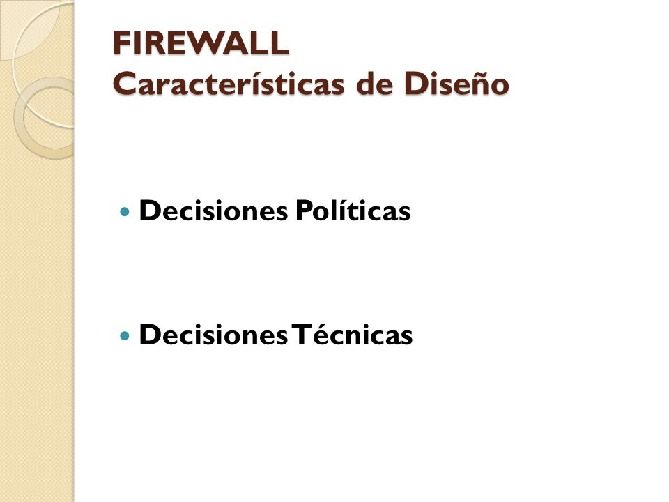 Decisiones Políticas Política de Seguridad Firewall para bloquear todo el tráfico externo hacia el dominio de su propiedad (excepto, quizás, las consultas a su página web).