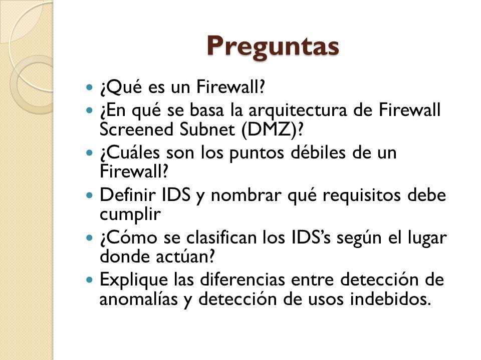 Preguntas ¿Qué es un Firewall? ¿En qué se basa la arquitectura de Firewall Screened Subnet (DMZ)? ¿Cuáles son los puntos débiles de un Firewall? Defin
