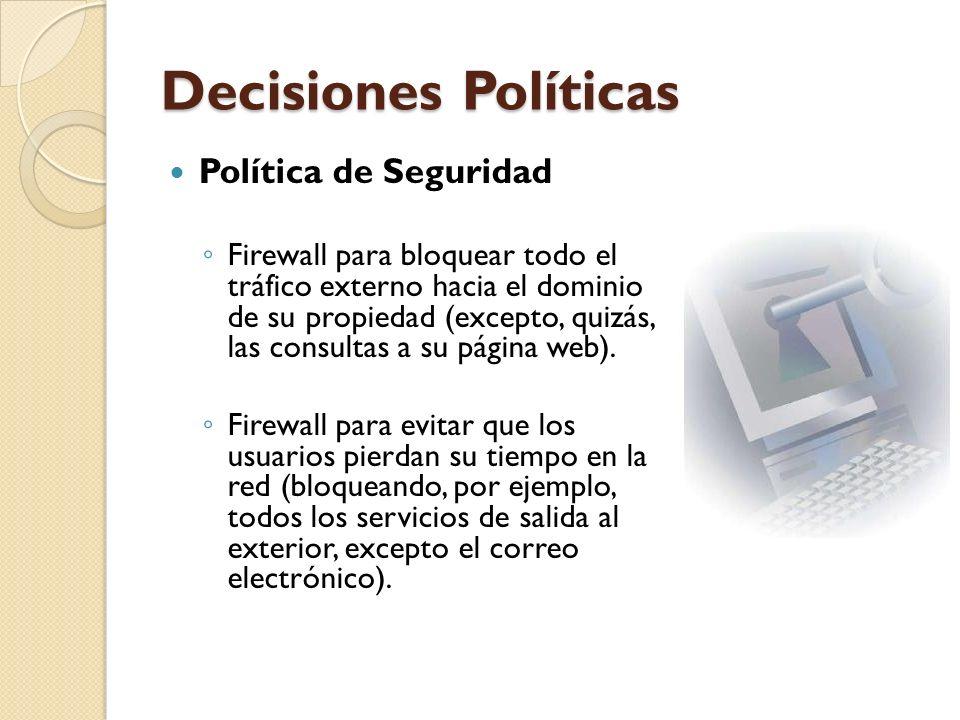 Decisiones Políticas Nivel de monitorización, redundancia y control deseado Postura restrictiva: Se deniega todo, excepto lo que explícitamente se permita.