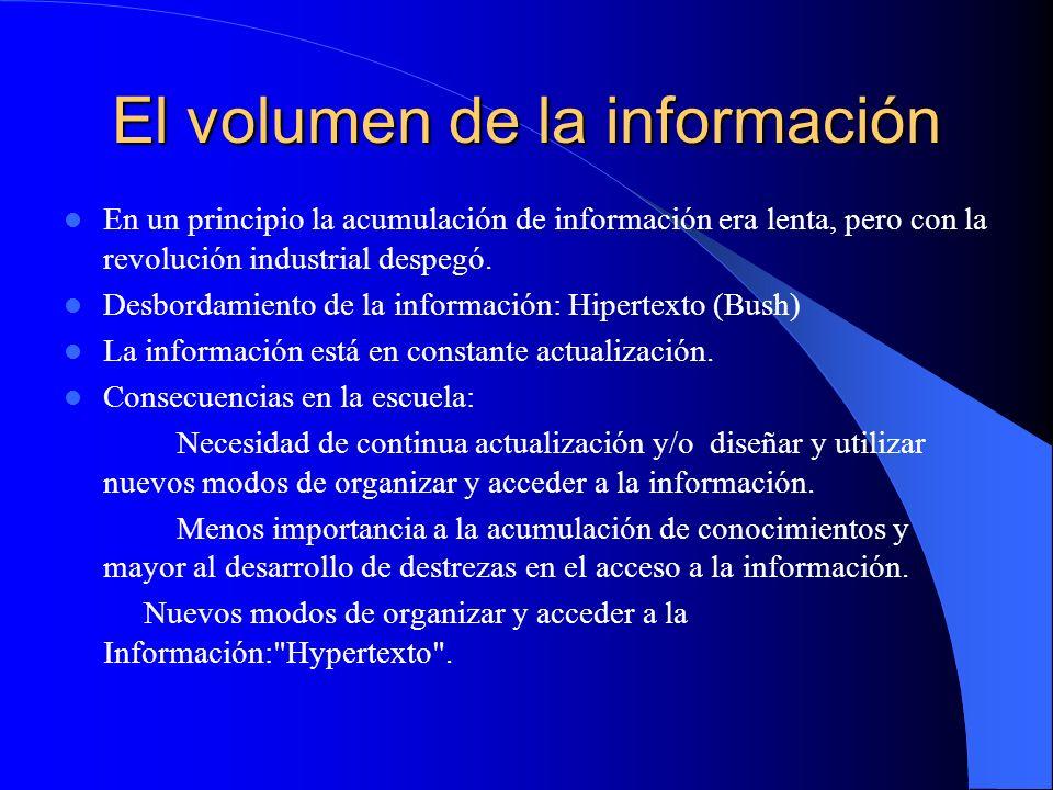 El volumen de la información En un principio la acumulación de información era lenta, pero con la revolución industrial despegó. Desbordamiento de la