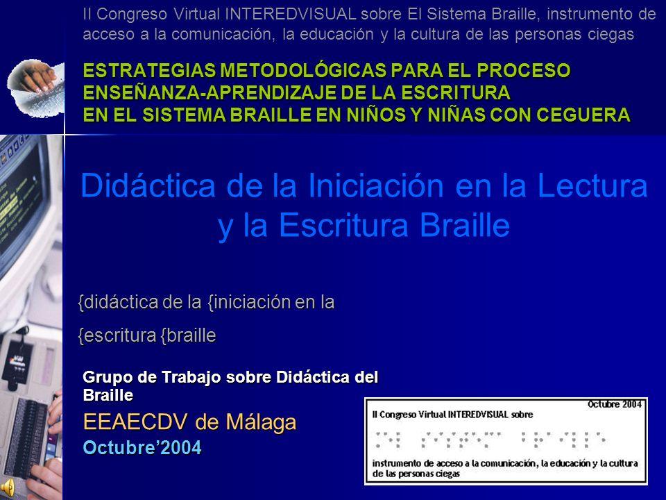 Grupo de Trabajo Didáctica del Braille EEAECDV de Málaga IICV_INTEREDVISUAL, Octubre2004 INTEREDVISUAL@telefonica.net Muchas gracias por su atención Para finalizar le proponemos que aprenda el Braille jugando: con Luis y Braillinda Curso Básico de Autoaprendizaje del Braille Enlace al sitio en la Web de ONCE pulsando el icono