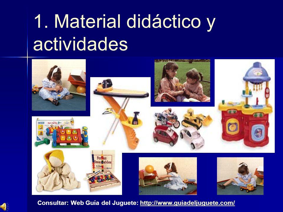 1. Material didáctico y actividades Consultar: Web Guía del Juguete: http://www.guiadeljuguete.com/http://www.guiadeljuguete.com/
