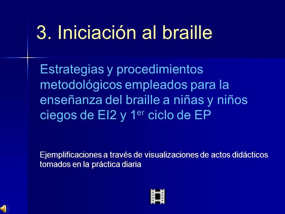 3. Iniciación al braille Estrategias y procedimientos metodológicos empleados para la enseñanza del braille a niñas y niños ciegos de EI2 y 1 er ciclo