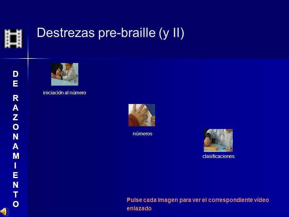 Destrezas pre-braille (y II) clasificaciones iniciación al número números Pulse cada imagen para ver el correspondiente vídeo enlazado DERAZONAMIENTOD