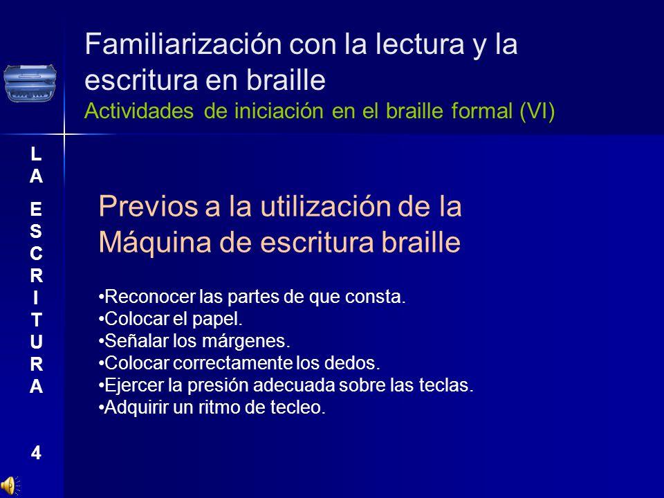 Familiarización con la lectura y la escritura en braille Actividades de iniciación en el braille formal (VI) LAESCRITURA4LAESCRITURA4 Previos a la uti