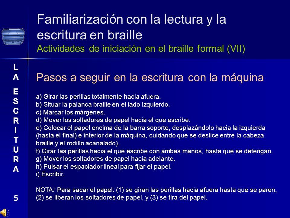 Familiarización con la lectura y la escritura en braille Actividades de iniciación en el braille formal (VII) LAESCRITURA5LAESCRITURA5 Pasos a seguir