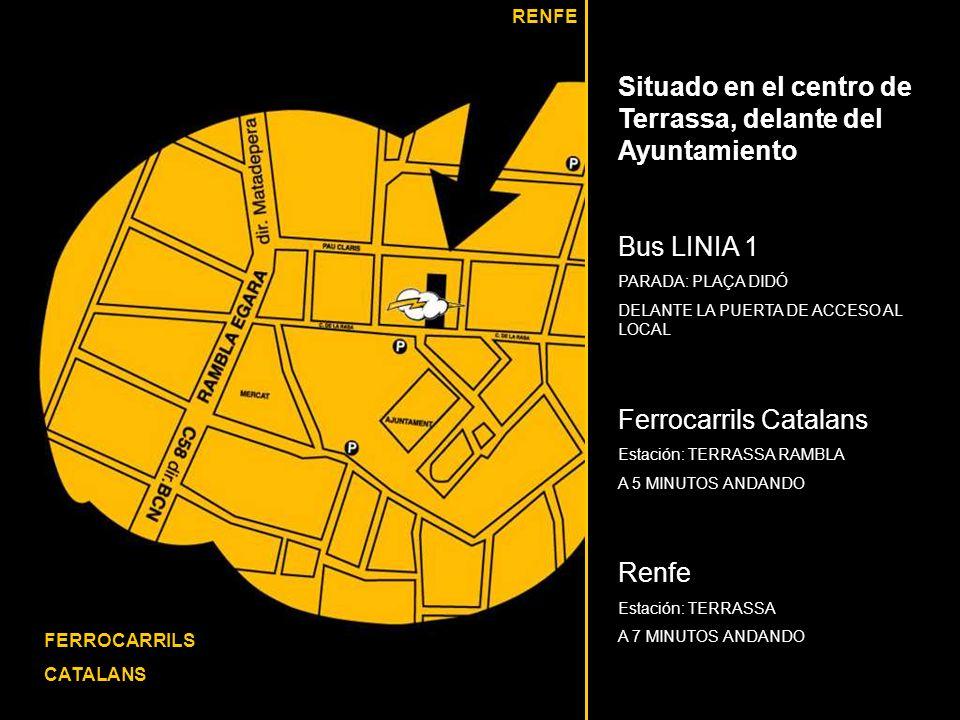 Situado en el centro de Terrassa, delante del Ayuntamiento Bus LINIA 1 PARADA: PLAÇA DIDÓ DELANTE LA PUERTA DE ACCESO AL LOCAL Ferrocarrils Catalans E