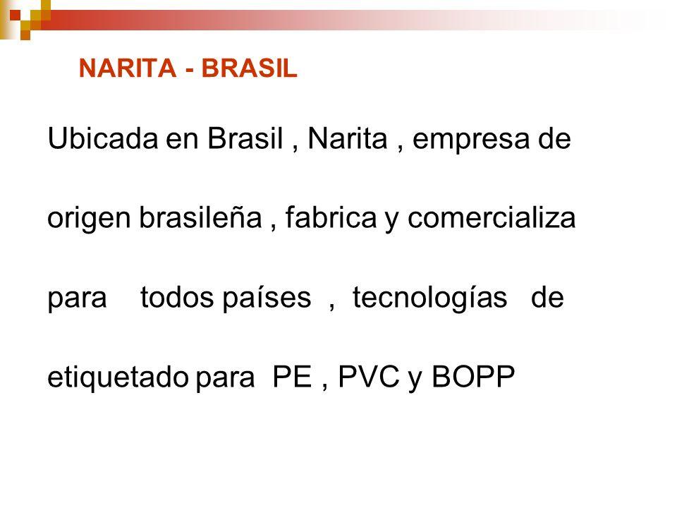 NARITA - BRASIL Ubicada en Brasil, Narita, empresa de origen brasileña, fabrica y comercializa para todos países, tecnologías de etiquetado para PE, P