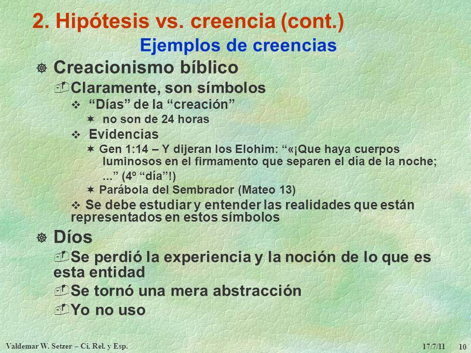 17/7/11 Valdemar W. Setzer – Ci. Rel. y Esp. 10 2. Hipótesis vs. creencia (cont.) Ejemplos de creencias Creacionismo bíblico Claramente, son símbolos