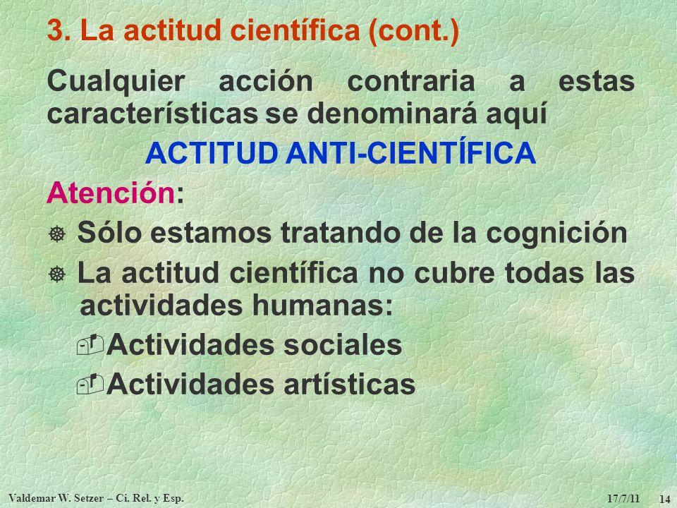 17/7/11 Valdemar W. Setzer – Ci. Rel. y Esp. 14 3. La actitud científica (cont.) Cualquier acción contraria a estas características se denominará aquí