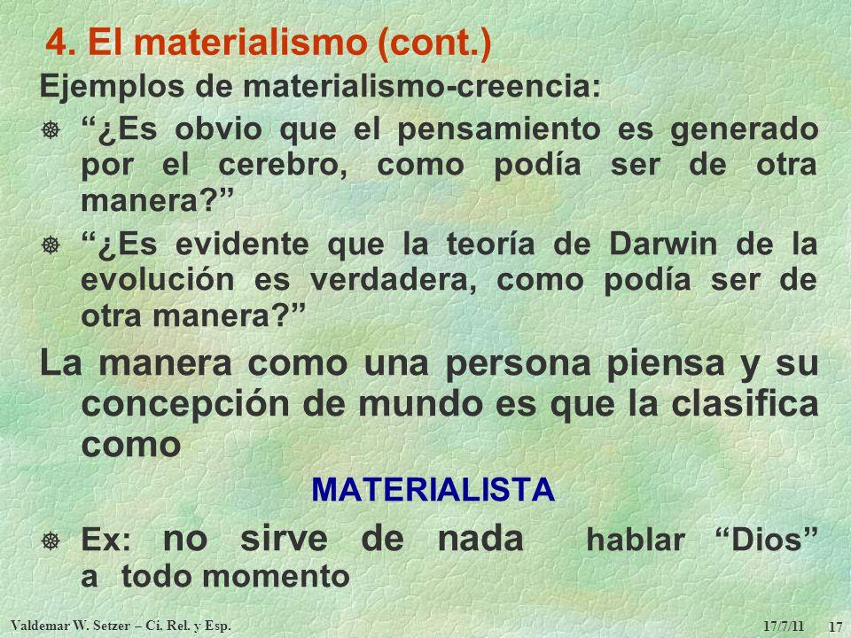 17/7/11 Valdemar W. Setzer – Ci. Rel. y Esp. 17 4. El materialismo (cont.) Ejemplos de materialismo-creencia: ¿Es obvio que el pensamiento es generado