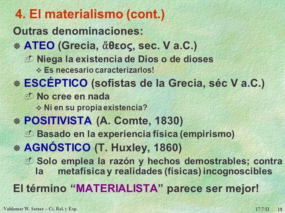17/7/11 Valdemar W. Setzer – Ci. Rel. y Esp. 18 4. El materialismo (cont.) Outras denominaciones: ATEO (Grecia, θεος, sec. V a.C.) Niega la existencia