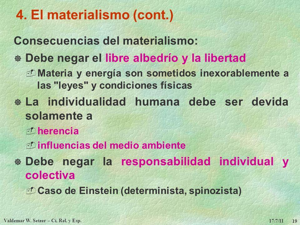 17/7/11 Valdemar W. Setzer – Ci. Rel. y Esp. 19 4. El materialismo (cont.) Consecuencias del materialismo: Debe negar el libre albedrío y la libertad