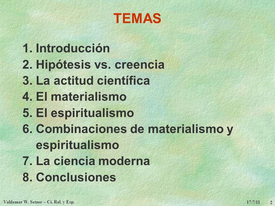 17/7/11 Valdemar W. Setzer – Ci. Rel. y Esp. 2 TEMAS 1. Introducción 2. Hipótesis vs. creencia 3. La actitud científica 4. El materialismo 5. El espir