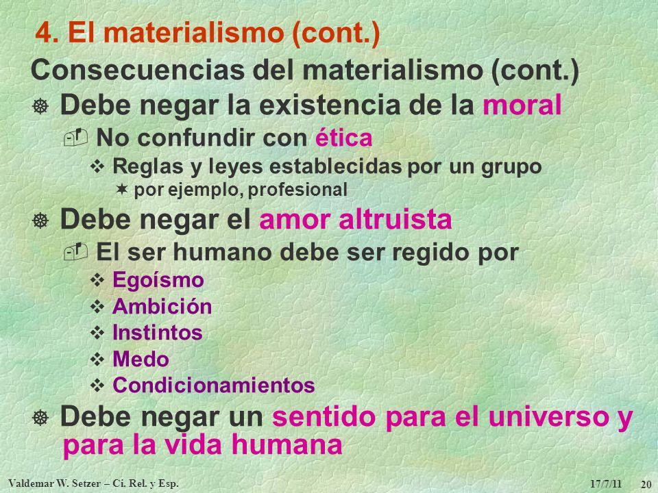 17/7/11 Valdemar W. Setzer – Ci. Rel. y Esp. 20 4. El materialismo (cont.) Consecuencias del materialismo (cont.) Debe negar la existencia de la moral