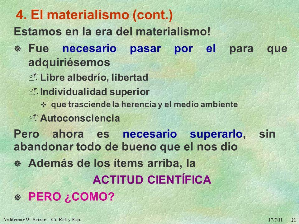 17/7/11 Valdemar W. Setzer – Ci. Rel. y Esp. 21 4. El materialismo (cont.) Estamos en la era del materialismo! Fue necesario pasar por el para que adq