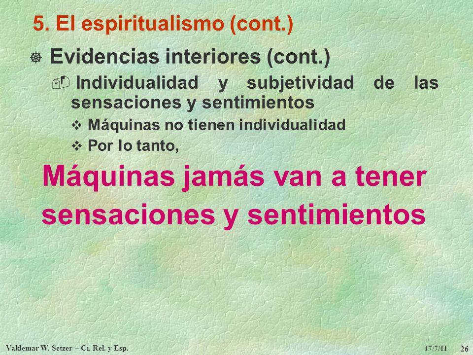 17/7/11 Valdemar W. Setzer – Ci. Rel. y Esp. 26 5. El espiritualismo (cont.) Evidencias interiores (cont.) Individualidad y subjetividad de las sensac