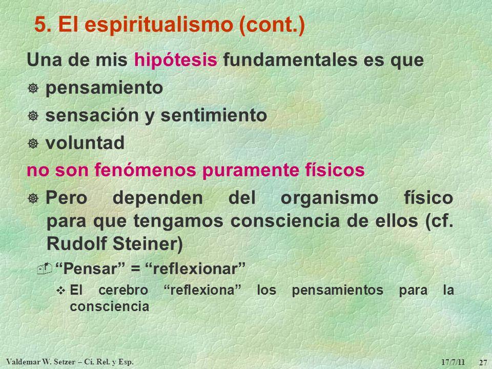 17/7/11 Valdemar W. Setzer – Ci. Rel. y Esp. 27 5. El espiritualismo (cont.) Una de mis hipótesis fundamentales es que pensamiento sensación y sentimi